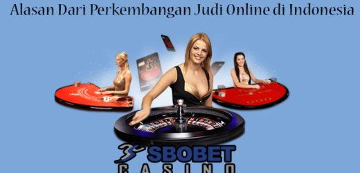 Alasan Dari Perkembangan Judi Online di Indonesia