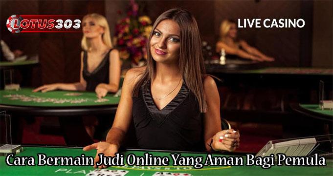 Cara Bermain Judi Online Yang Aman Bagi Pemula